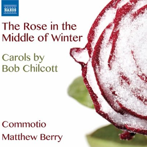 Bob Chilcott The Rose in the Middle of Winter